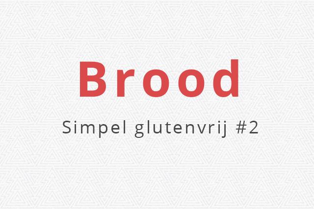 Glutenvrij Brood - Simpel Glutenvrij